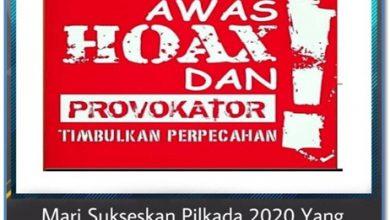 Photo of Jelang Pilkada Serentak 2020, Masyarakat Diminta Untuk Tidak Mudah Terprovokasi Dengan Berita Hoax
